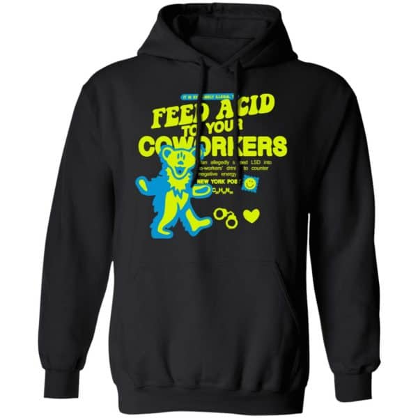 It Is Extremely Illegal To Feed Acid To Your Coworkers Shirt, Hoodie, Tank Apparel