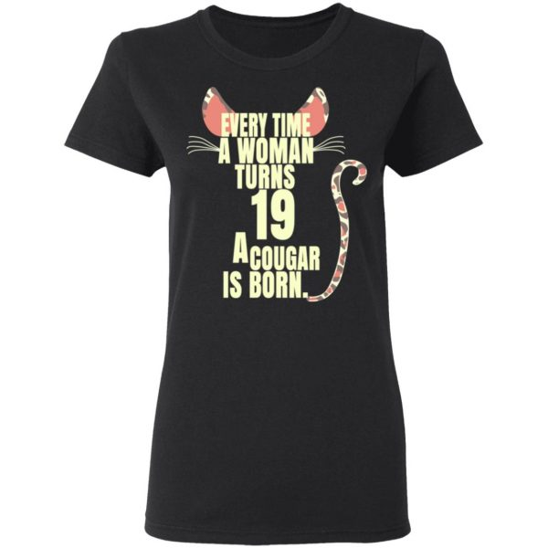 Every Time A Woman Turns 19 A Cougar Is Born Birthday Shirt, Hoodie, Tank Birthday Gift & Age