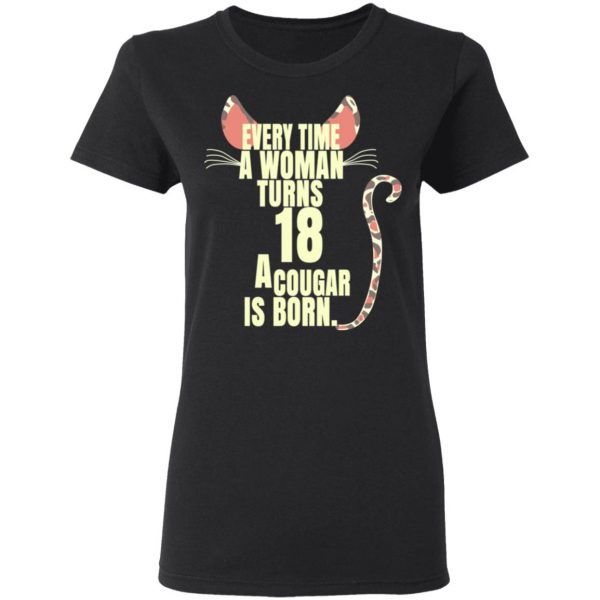 Every Time A Woman Turns 18 A Cougar Is Born Birthday Shirt, Hoodie, Tank Birthday Gift & Age