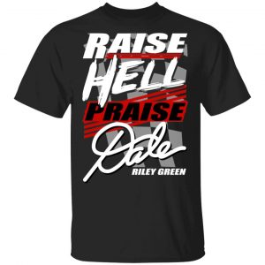 Riley Green Raise Hell Praise Dale Shirt, Hoodie, Tank Apparel
