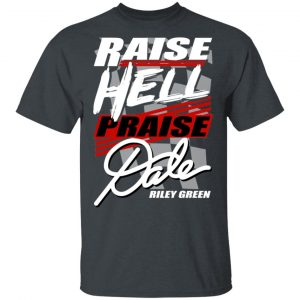 Riley Green Raise Hell Praise Dale Shirt, Hoodie, Tank Apparel 2