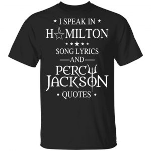 I Speak In Hamilton Song Lyrics And Percy Jackson Quotes Shirt – Kids Style Funny Quotes