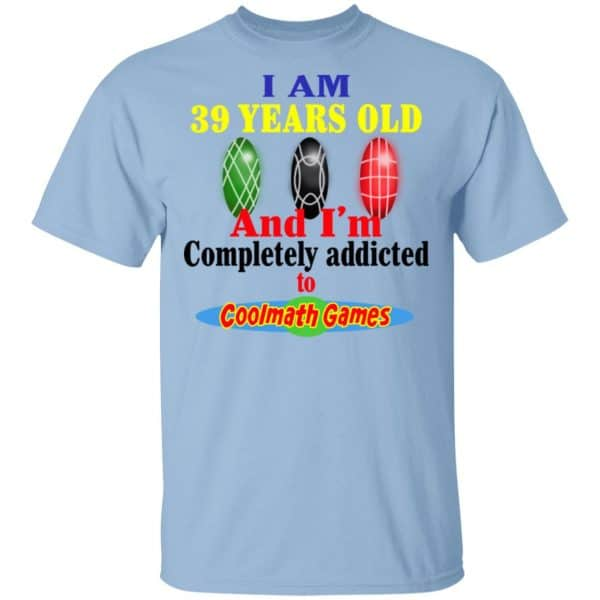 I Am 39 Years Old And I'm Completely Addicted To Coolmath Games Shirt, Hoodie, Tank Apparel 3