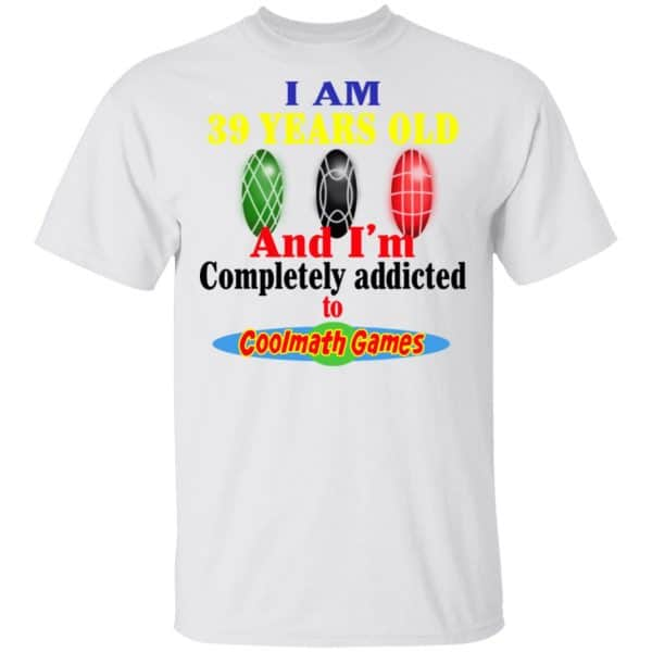 I Am 39 Years Old And I'm Completely Addicted To Coolmath Games Shirt, Hoodie, Tank Apparel 4