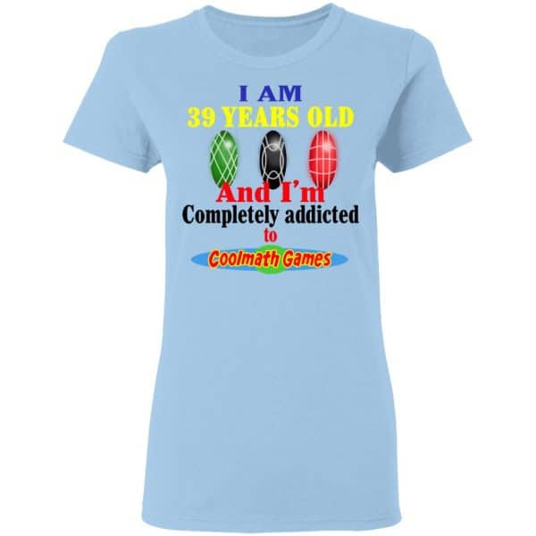 I Am 39 Years Old And I'm Completely Addicted To Coolmath Games Shirt, Hoodie, Tank Apparel 6