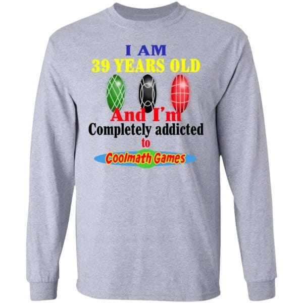I Am 39 Years Old And I'm Completely Addicted To Coolmath Games Shirt, Hoodie, Tank Apparel 9