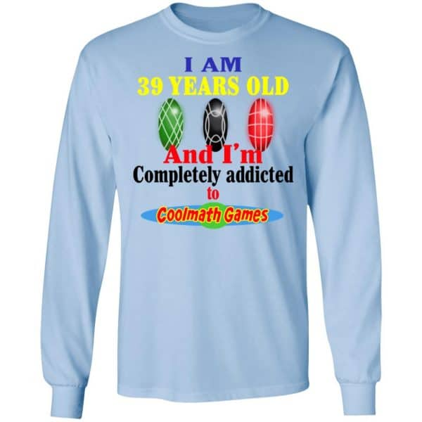 I Am 39 Years Old And I'm Completely Addicted To Coolmath Games Shirt, Hoodie, Tank Apparel 11