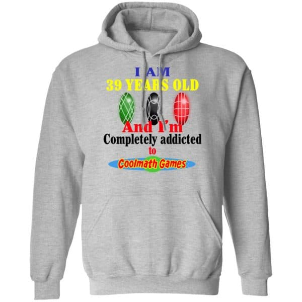 I Am 39 Years Old And I'm Completely Addicted To Coolmath Games Shirt, Hoodie, Tank Apparel 12