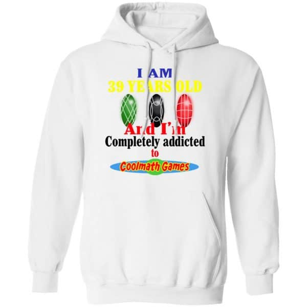 I Am 39 Years Old And I'm Completely Addicted To Coolmath Games Shirt, Hoodie, Tank Apparel 13