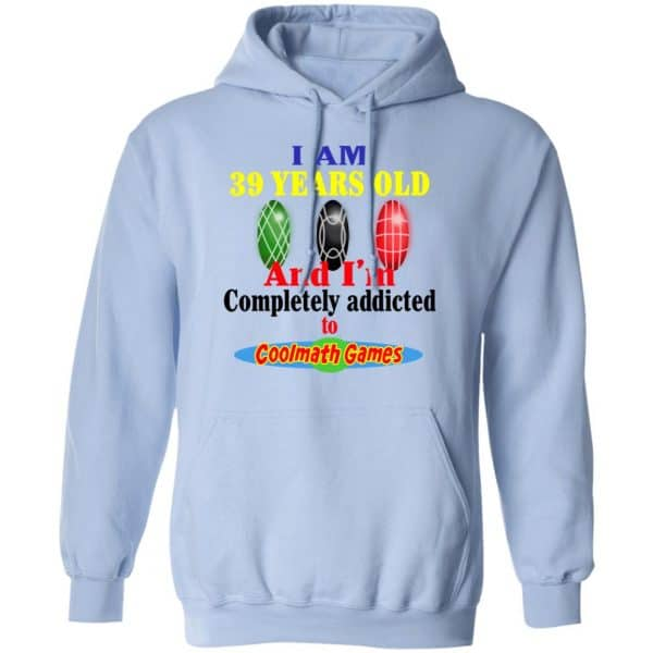I Am 39 Years Old And I'm Completely Addicted To Coolmath Games Shirt, Hoodie, Tank Apparel 14