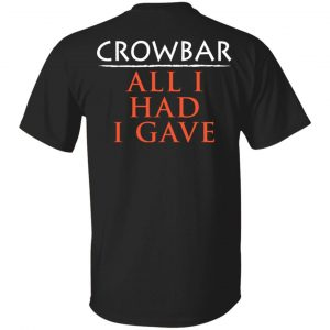 Crowbar All I Had I Gave Shirt, Hoodie, Tank Apparel