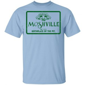 Welcome To Moshville Birthplace Of The Pit Shirt, Hoodie, Tank Apparel