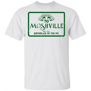 Welcome To Moshville Birthplace Of The Pit Shirt, Hoodie, Tank Apparel 2