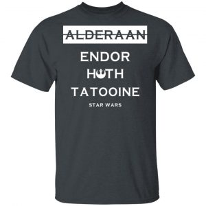 Alderaan Endor Hoth Taooine Star Wars Shirt, Hoodie, Tank Funny Quotes 2