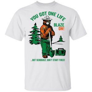 Smokey Bear You Got One Life Blaze On But Seriously Don't Start Fires Shirt, Hoodie, Tank