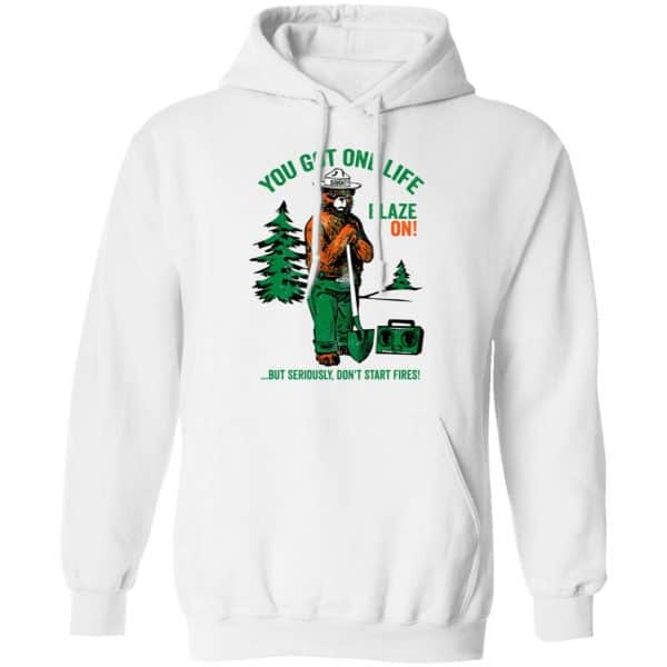 Smokey Bear You Got One Life Blaze On But Seriously Don't Start Fires Shirt, Hoodie, Tank