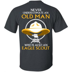 Never Underestimate An Old Man Who Is Also An Eagle Scout Shirt, Hoodie, Tank – Back Apparel