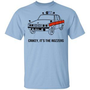 Crikey It's The Rozzers Shirt, Hoodie, Tank Apparel