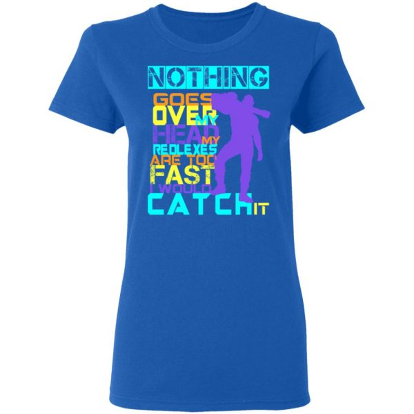 Nothing Goes Over My Head My Reflexes Are Too Fast I Would Catch It Shirt, Hoodie, Tank Apparel