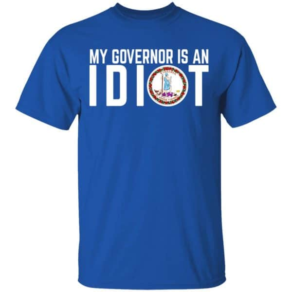 My Governor Is An Idiot Virginia Shirt, Hoodie, Tank