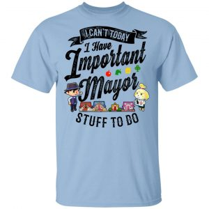 Animal Crossing I Can't Today I Have Important Mayor Stuff To Do Shirt, Hoodie, Tank