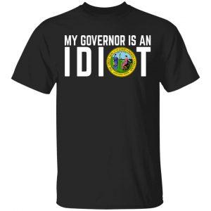 My Governor Is An Idiot North Carolina Shirt, Hoodie, Tank