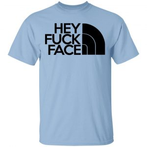 Hey Fuck Face The North Face Shirt, Hoodie, Tank Apparel