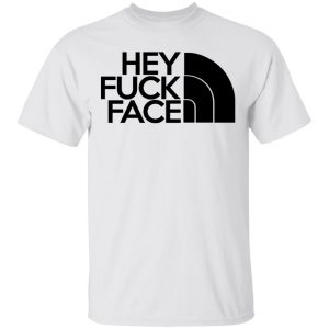 Hey Fuck Face The North Face Shirt, Hoodie, Tank Apparel 2