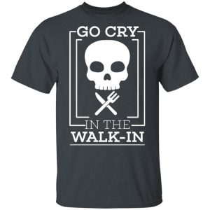 Go Cry In The Walk In Shirt, Hoodie, Tank