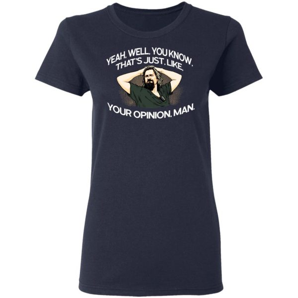 Yeah, Well, You Know, That's Just, Like, Your Opinion, Man The Dude Shirt, Hoodie, Tank Apparel 9
