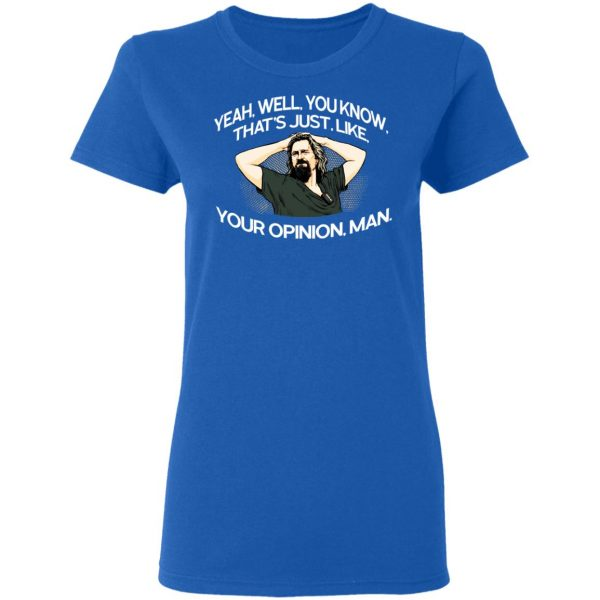 Yeah, Well, You Know, That's Just, Like, Your Opinion, Man The Dude Shirt, Hoodie, Tank Apparel 10