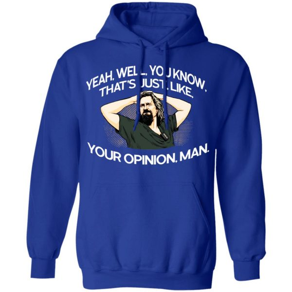 Yeah, Well, You Know, That's Just, Like, Your Opinion, Man The Dude Shirt, Hoodie, Tank Apparel 14