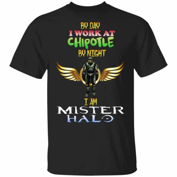 By Day I Work At Chipotle By Night I Am Mister Halo Shirt, Hoodie, Tank Apparel 3