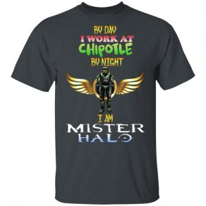 By Day I Work At Chipotle By Night I Am Mister Halo Shirt, Hoodie, Tank Apparel 2