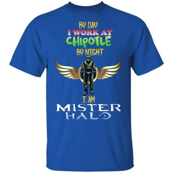 By Day I Work At Chipotle By Night I Am Mister Halo Shirt, Hoodie, Tank Apparel 6
