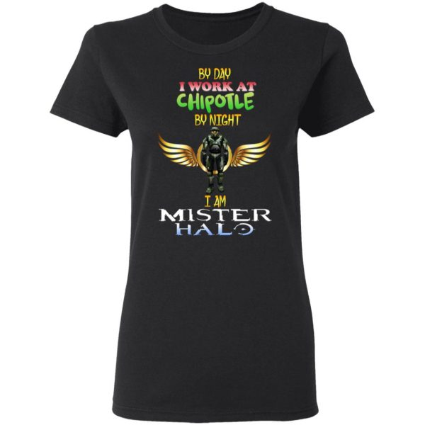 By Day I Work At Chipotle By Night I Am Mister Halo Shirt, Hoodie, Tank Apparel 7