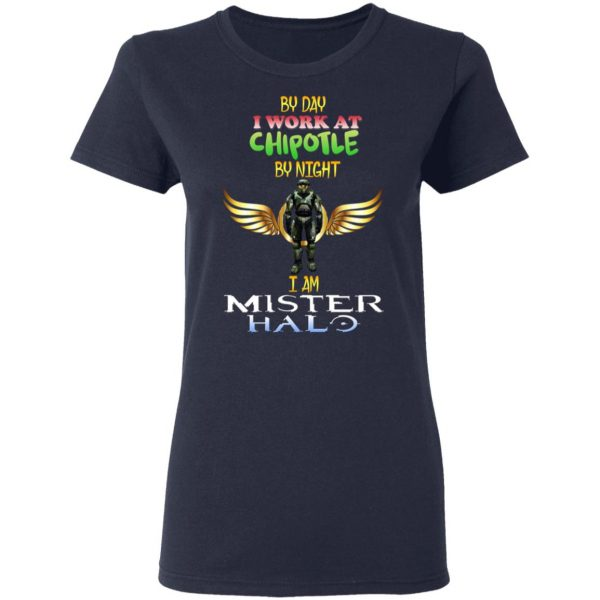 By Day I Work At Chipotle By Night I Am Mister Halo Shirt, Hoodie, Tank Apparel 9