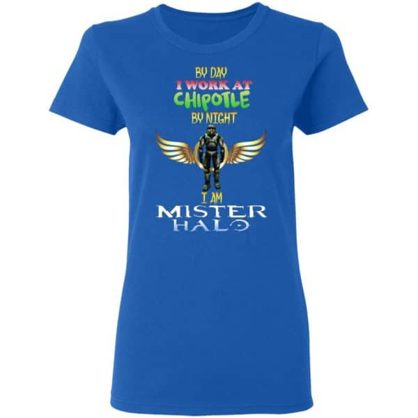 By Day I Work At Chipotle By Night I Am Mister Halo Shirt, Hoodie, Tank Apparel 10