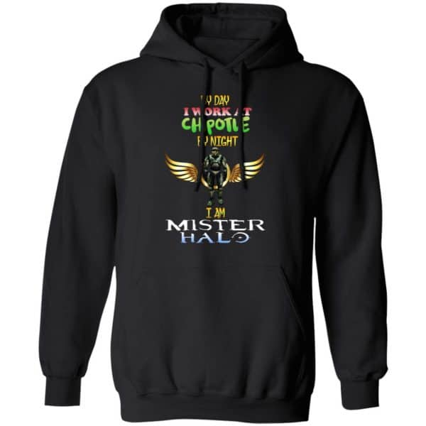 By Day I Work At Chipotle By Night I Am Mister Halo Shirt, Hoodie, Tank Apparel 11