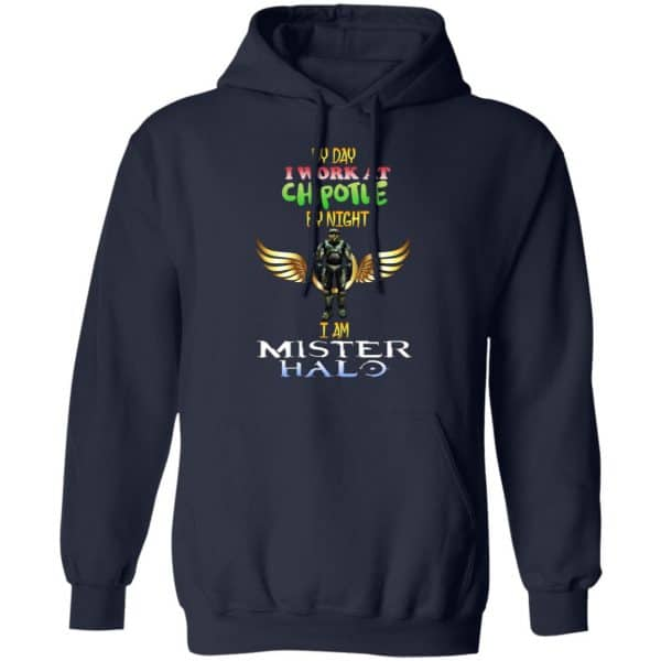 By Day I Work At Chipotle By Night I Am Mister Halo Shirt, Hoodie, Tank Apparel 12