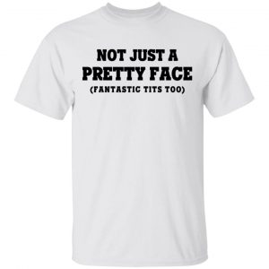 Not Just a Pretty Face, Fantastic Tits Too Shirt, Hoodie, Tank