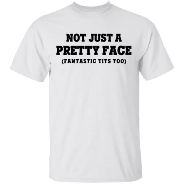 Not Just a Pretty Face, Fantastic Tits Too Shirt, Hoodie, Tank Apparel
