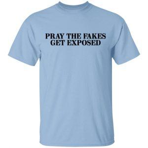 Pray The Fakes Get Exposed Shirt, Hoodie, Tank