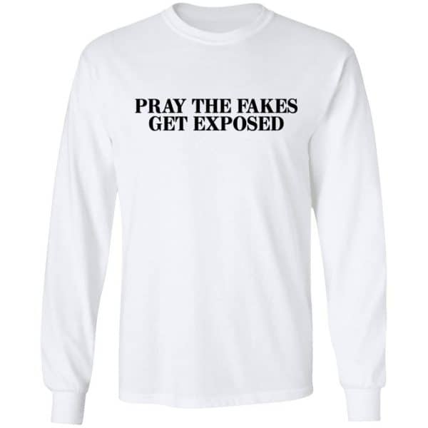 Pray The Fakes Get Exposed Shirt, Hoodie, Tank