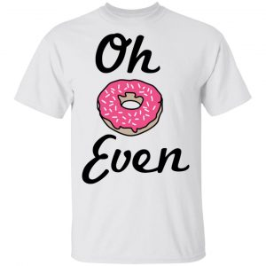 Oh Donut Even Shirt, Hoodie, Tank