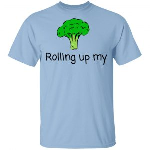 Rolling Up My Broccoli Shirt, Hoodie, Tank
