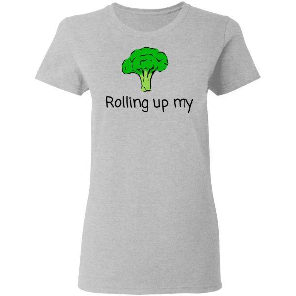 Rolling Up My Broccoli Shirt, Hoodie, Tank Apparel