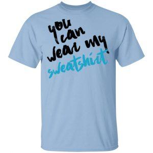 You Can Wear Sweatshirt Shirt, Hoodie, Tank Apparel
