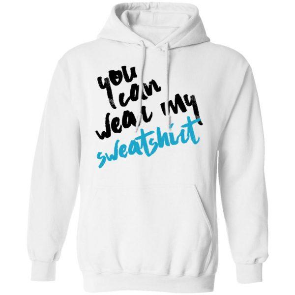 You Can Wear Sweatshirt Shirt, Hoodie, Tank Apparel 13