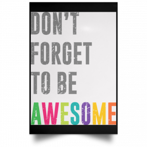 Don't Forget To Be Awesome Colors Poster Posters